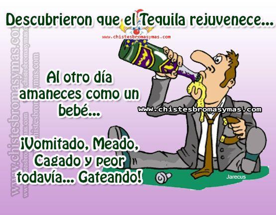 Descubrieron que el Tequila rejuvenece... Al otro día amaneces como un bebé... ¡Vomitado, Meado, Cagado y peor todavía ... Gateando!