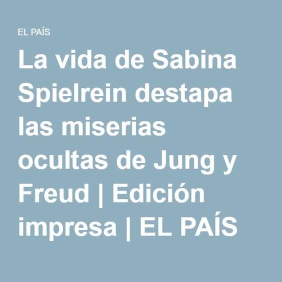 La vida de Sabina Spielrein destapa las miserias ocultas de Jung y Freud | Edición impresa | EL PAÍS