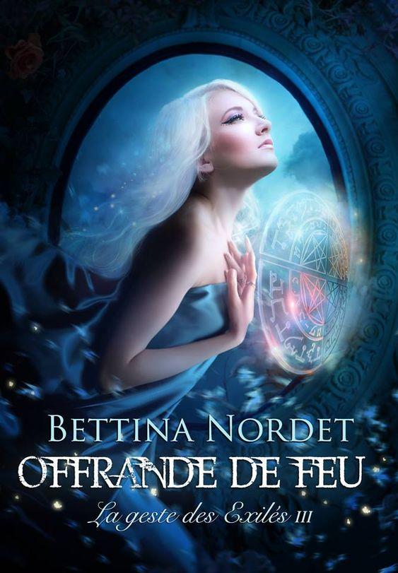 La geste des exilés, Bettina Nordet, Tome 3, Offrande de feu