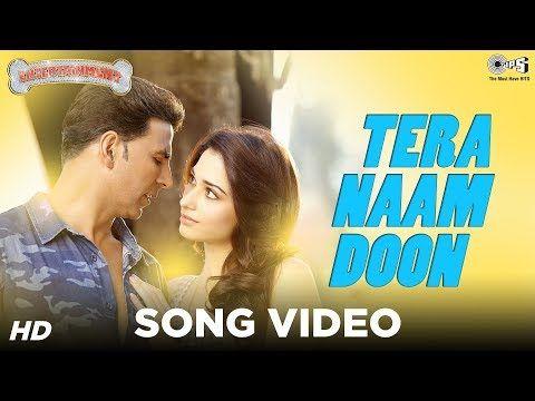 Tera Naam Doon Its Entertainment Akshay Kumar Tamannaah Atif Aslam Latest Song Video Youtube Songs Latest Bollywood Songs Doon