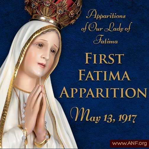 First Apparition Of Our Lady Of Fatima May 13 1917 Anf Articles Lady Of Fatima Fatima Blessed Mother