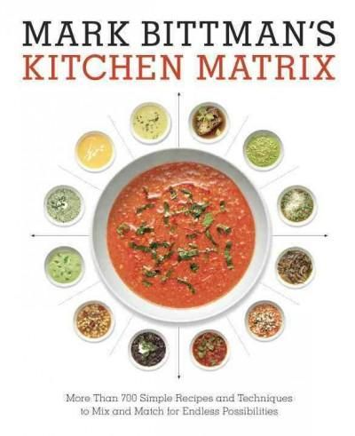 Mark Bittman's Kitchen Matrix: More Than 700 Simple Recipes and Techniques to Mix and Match for Endless Possibili...