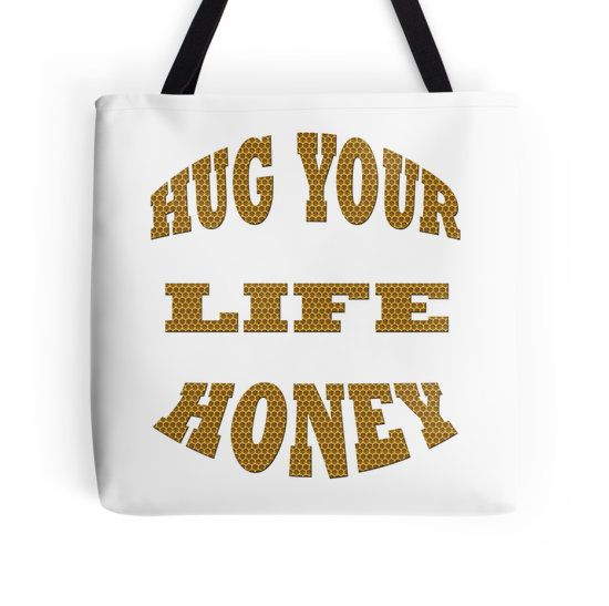 Hug your life honey-Clothing & Stickers+Pillows & Totes+Phone Cases+Laptop Skins+Cards