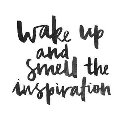 Wake up and smell the inspiration: