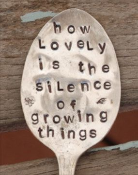 How Lovely is the Silence Of Growing Things hand stamped SPOON Garden Art marker herb or plant: