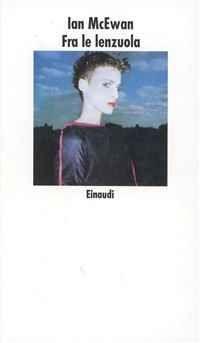 Foto Cover di Fra le lenzuola e altri racconti, Libro di Ian McEwan, edito da Einaudi