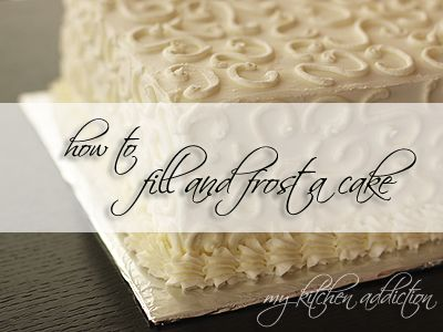 How to Fill and Frost a Cake (WFMW) | my kitchen addiction