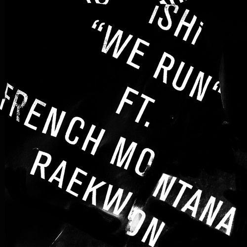iSHi, French Montana, Wale, Raekwon – We Run (single cover art)
