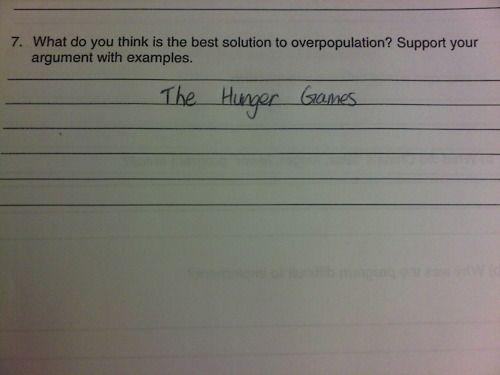 "Q: ""What do you think is the best solution to overpopulation?"" A: ""The Hunger Games"""