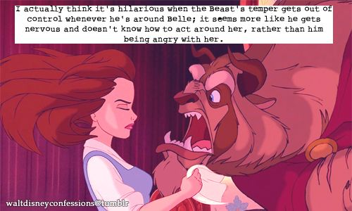 """I actually think it's hilarious when the Beast's temper gets out of control whenever he's around Belle; it seems more like he gets nervous and doesn't know how to act around her, rather than him being angry with her."""