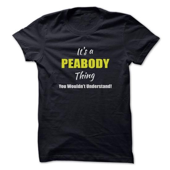 Its a PEABODY Thing Limited Edition - #tee dress #tshirt with sayings. HURRY => https://www.sunfrog.com/Names/Its-a-PEABODY-Thing-Limited-Edition.html?68278