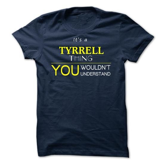 TYRRELL  - ITS A TYRRELL THING ! YOU WOULDNT UNDERSTAND - #polo shirt #t shirt ideas. SAVE  => https://www.sunfrog.com/Valentines/TYRRELL--ITS-A-TYRRELL-THING-YOU-WOULDNT-UNDERSTAND.html?id=60505