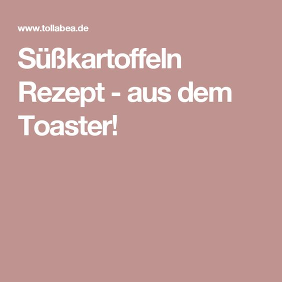 Süßkartoffeln Rezept - aus dem Toaster!
