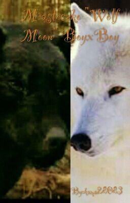 "Miasteczko ""Wolf Moon"" BoyxBoy #wattpad #fantasy"