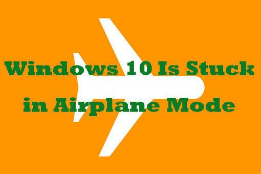 Windows 10 Is Stuck In Airplane Mode Get Solutions Here
