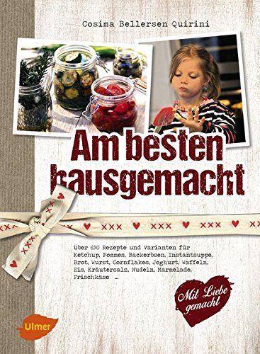 Am besten hausgemacht: Über 650 Rezepte und Varianten für Ketchup, Pommes, Backerbsen, Instantsuppe, Brot, Wurst, Cornflakes, Joghurt, Waffeln, Eis, Kräutersalz, Nudeln, Marmelade, Frischkäse. von Cosima Bellersen Quirini http://www.amazon.de/dp/3800179989/ref=cm_sw_r_pi_dp_3gTaxb0T2PYJV