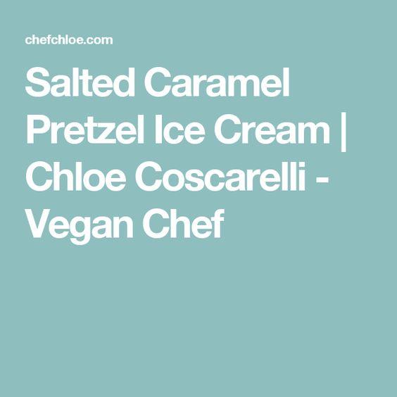 Salted Caramel Pretzel Ice Cream | Chloe Coscarelli - Vegan Chef