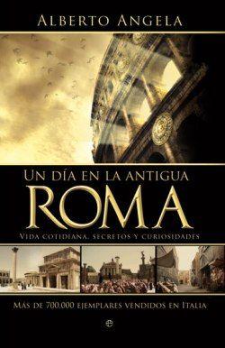 ALBERTO ANGELA, Un día en la antigua Roma: vida cotidiana, secretos y curiosidades. - Buscar con Google