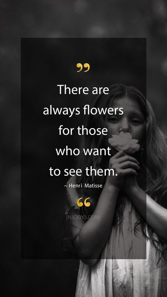Henri Matisse Quote. There are always flowers for those who want to see them. - Henri Matisse Quote. Evolve your mindset with inspirational, motivational quotes. Pure encouragement. Motivation for yourself & others. Be impactful & find fulfillment by repinning inspo quotes to help uplifting others. #inspoquotes #inspirationalquotes #motivationquote #njooys