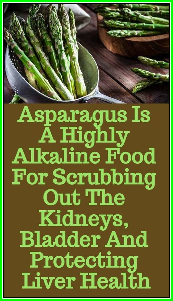 Asparagus Is A Highly Alkaline Food For Scrubbing Out The Kidneys..