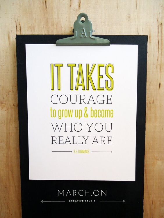 "8x10 Typography Print - ""It takes courage to grow up and become who you really are"" - E.E. Cummings - Growing Up Quote. $15.00, via Etsy."