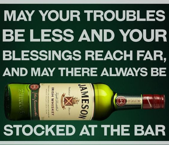Obviously, this is not just a suggestion, but rather a way to achieve a happy life!! Smart the Irish are!