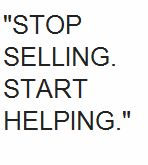 Stop selling. Start helping.