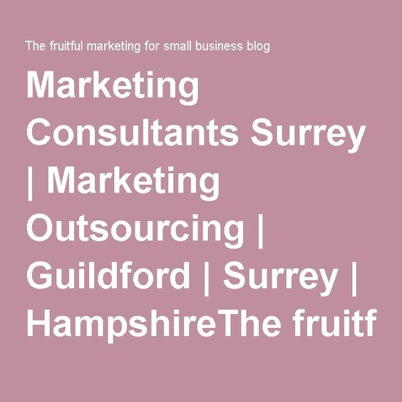 Marketing Consultants Surrey | Marketing Outsourcing | Guildford | Surrey | HampshireThe fruitful marketing for small business blog | Free marketing advice and tips for small businesses and entrepreneurs