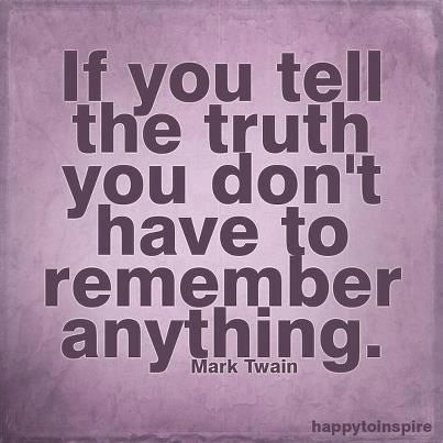 If you tell the truth you don't have to remember anything...