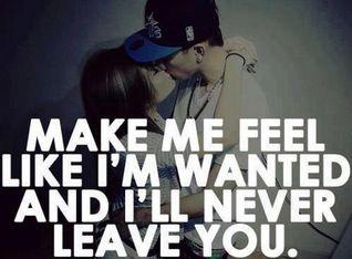 Make me feel wanted
