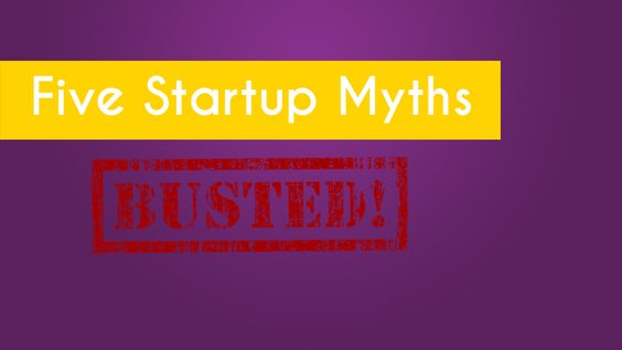 The 5 Startup Myths, Busted