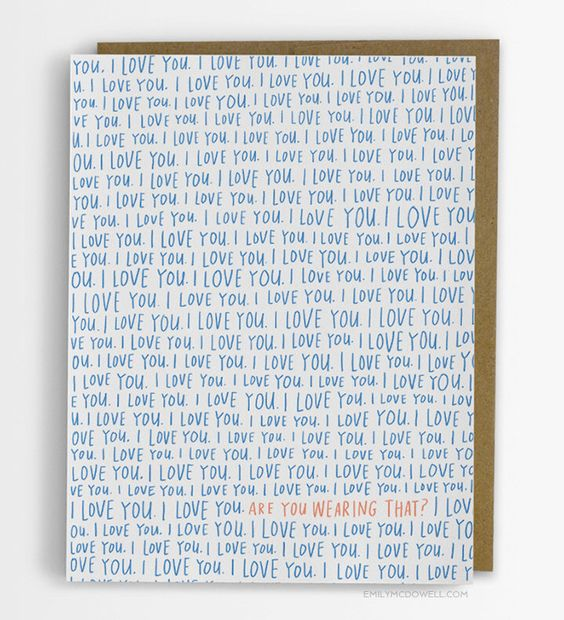 I Love You, Are You Wearing That?  Love Card 225-C by emilymcdowelldraws on Etsy https://www.etsy.com/listing/205580542/i-love-you-are-you-wearing-that-love