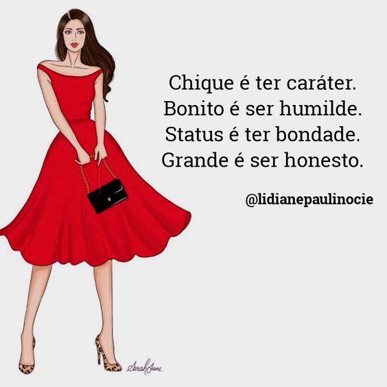 Chique é ter caráter. bonito é ser humilde. status é ter bondade…