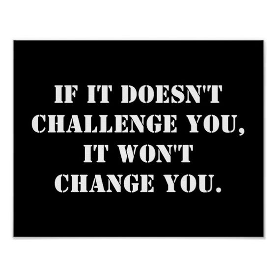 If it doesn't challenge you it won't change you poster $10.05 by BetterThanYesterday The post If it doesn't challenge you it won't change you poster appeared first on wit whimsey. #motivationalquotes #inspirationalquotes #quotes #posters