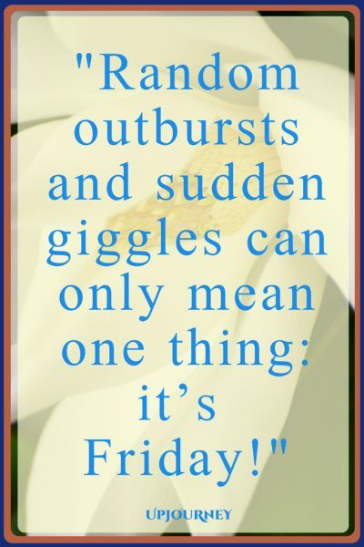 Random outbursts and sudden giggles can only mean one thing: it's Friday! #quotes #happy #Friday #today #inspirational