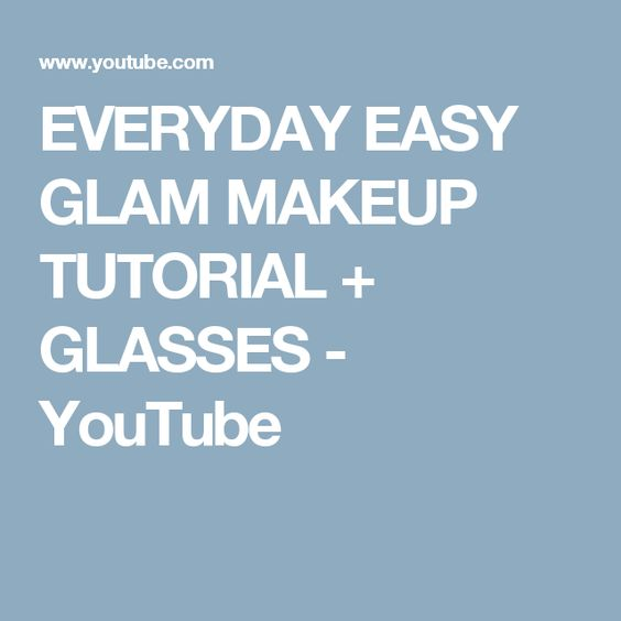 EVERYDAY EASY GLAM MAKEUP TUTORIAL + GLASSES - YouTube