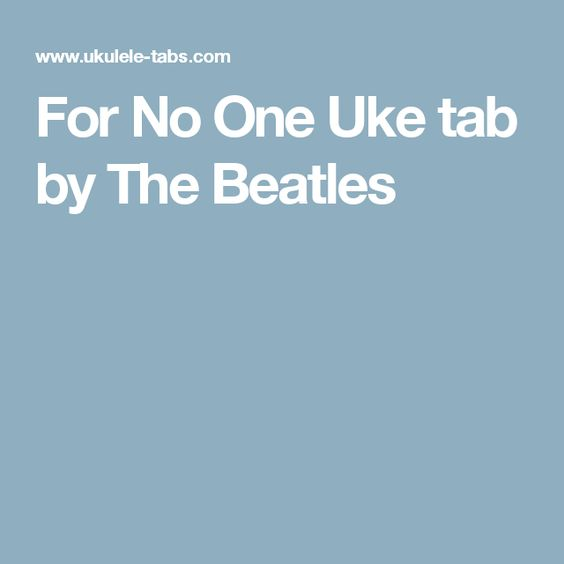 For No One Uke tab by The Beatles | music | Pinterest