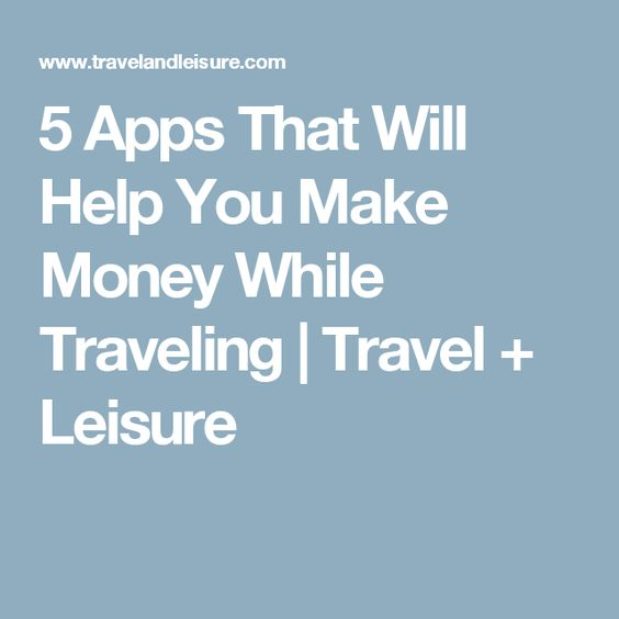 5 Apps That Will Help You Make Money While Traveling   Travel + Leisure