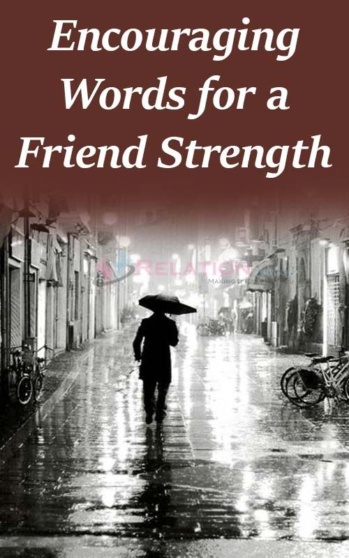Encouraging Words For A Friend Going Through A Tough Time Relation Advisors Strong Motivational Quotes Quotes Inspirational Positive Positive Quotes Motivation
