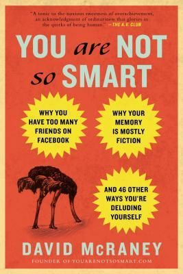 You Are Not So Smart: Why You Have Too Many Friends on Facebook, Why Your Memory Is Mostly Fiction, and 46 Other Ways You're Deluding Yourself~ Bringing together popular science and psychology with humor and wit, You Are Not So Smart is a celebration of our irrational, thoroughly human behavior.