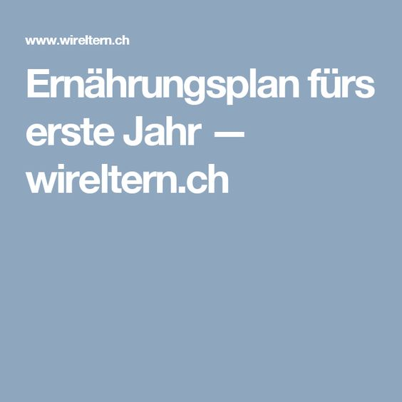 Ernährungsplan fürs erste Jahr — wireltern.ch