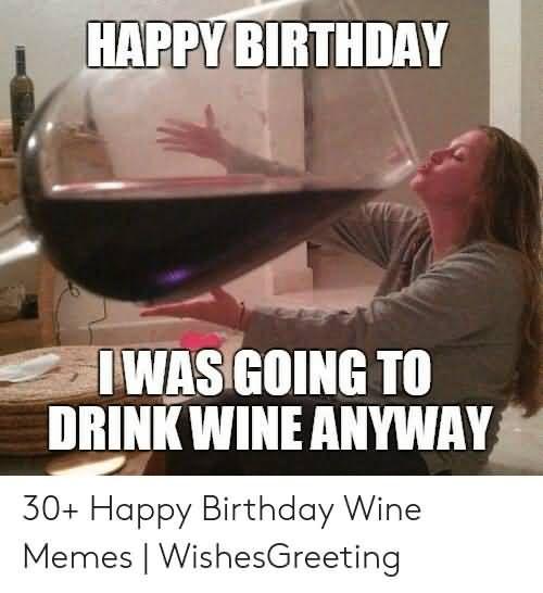 21 Happy Birthday Wine Meme Images Funny Happy Birthday Wine Wine Meme Birthday Wine