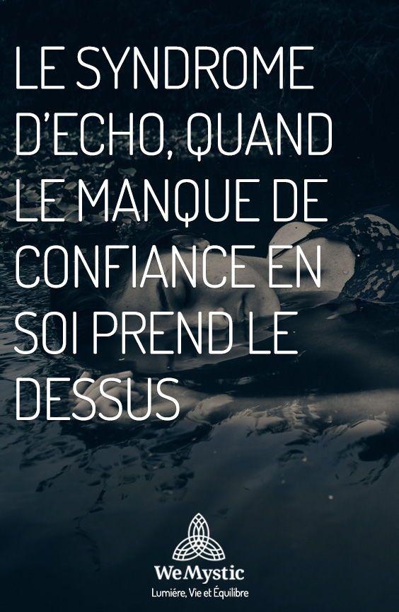 Le Syndrome D Echo Quand Le Manque De Confiance En Soi Prend Le Dessus Wemystic France Confiance En Soi Sens De La Vie Spiritualite