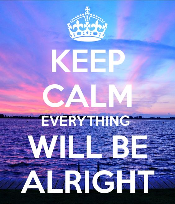 'KEEP CALM EVERYTHING WILL BE ALRIGHT' Poster