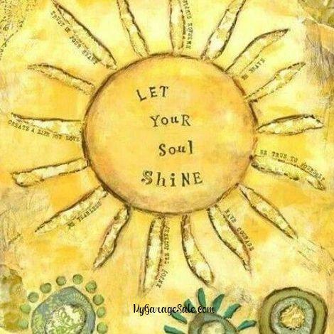 """Let your soul #shine."" #GoodMorning ~MyGarageSale.com #MyGarageSale #MyGarageSalecom #GarageSale #soon"