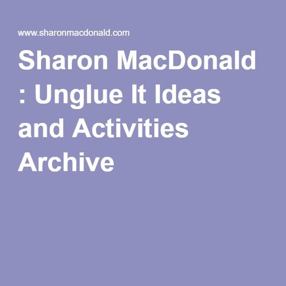 Sharon MacDonald : Unglue It Ideas and Activities Archive