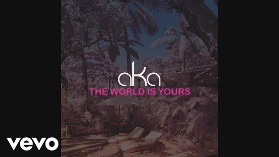 """""""AKA - The World Is Yours"""""""
