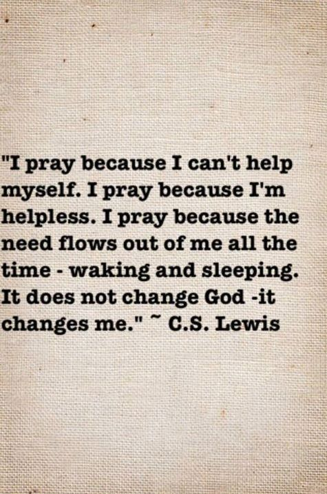 "#quotes #cslewis ""...it does not change GOD, it changes me."""