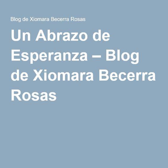 Un Abrazo de Esperanza – Blog de Xiomara Becerra Rosas