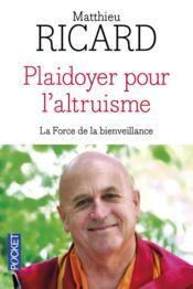 Plaidoyer pour l'altruisme :la force de la bienveillance  de Matthieu Picard, Edition Nil Paris 2013 Cote: 152.41 RIC
